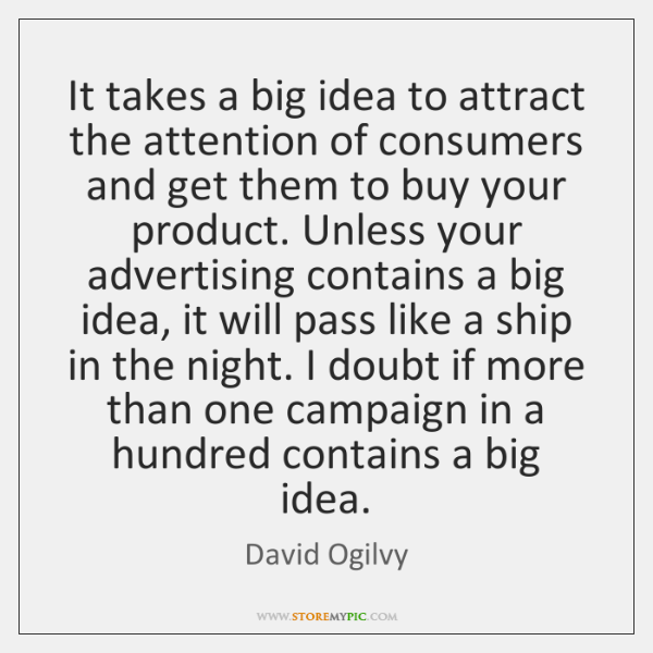 It takes a big idea to attract the attention of consumers and ...