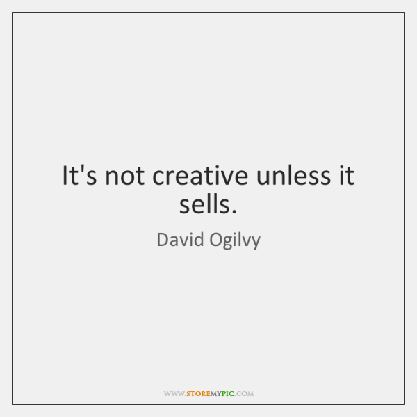It's not creative unless it sells.
