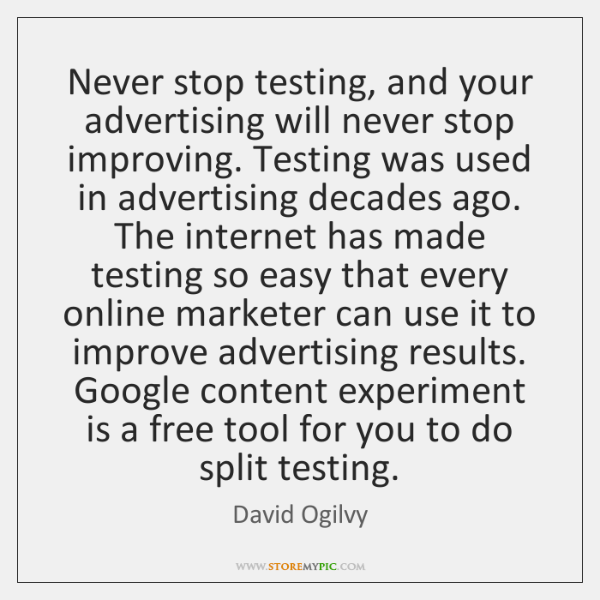 Never stop testing, and your advertising will never stop improving. Testing was ...