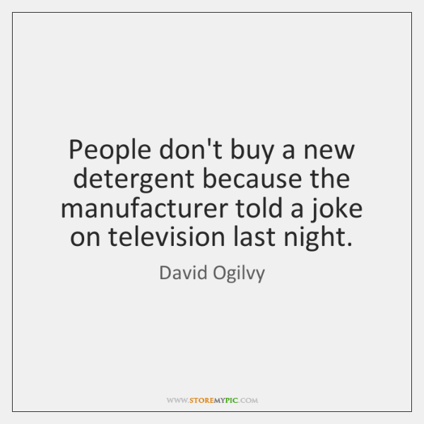 People don't buy a new detergent because the manufacturer told a joke ...