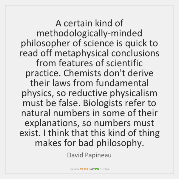 A certain kind of methodologically-minded philosopher of science is quick to read ...