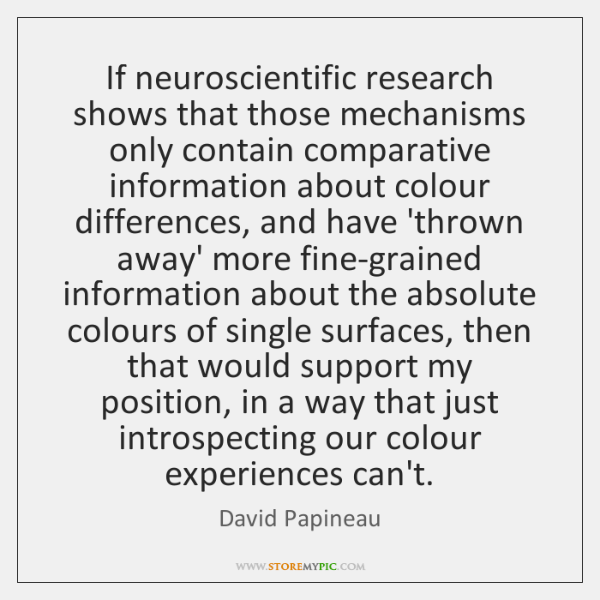 If neuroscientific research shows that those mechanisms only contain comparative information about .