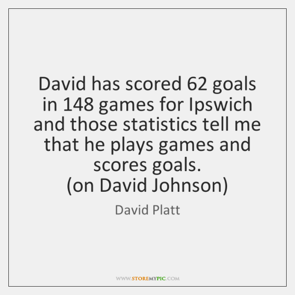 David has scored 62 goals in 148 games for Ipswich and those statistics tell ...