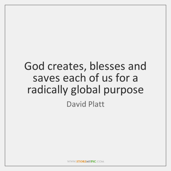 God creates, blesses and saves each of us for a radically global ...