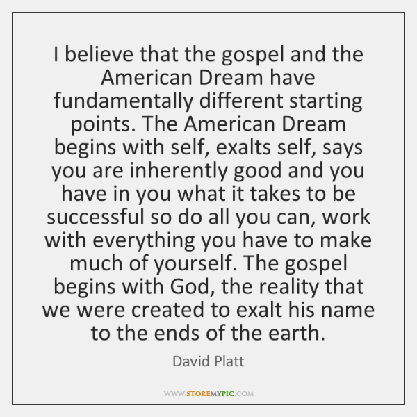 I believe that the gospel and the American Dream have fundamentally different ...