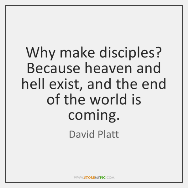 Why make disciples? Because heaven and hell exist, and the end of ...