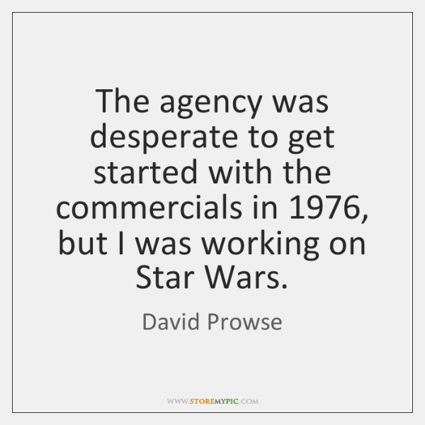 The agency was desperate to get started with the commercials in 1976, but ...