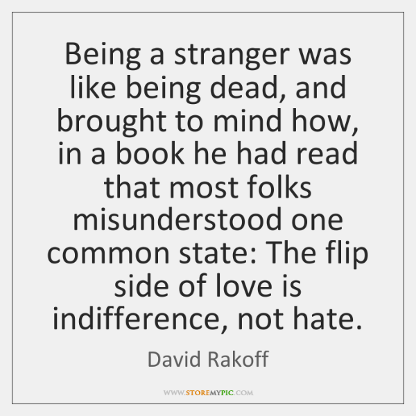 Being a stranger was like being dead, and brought to mind how, ...