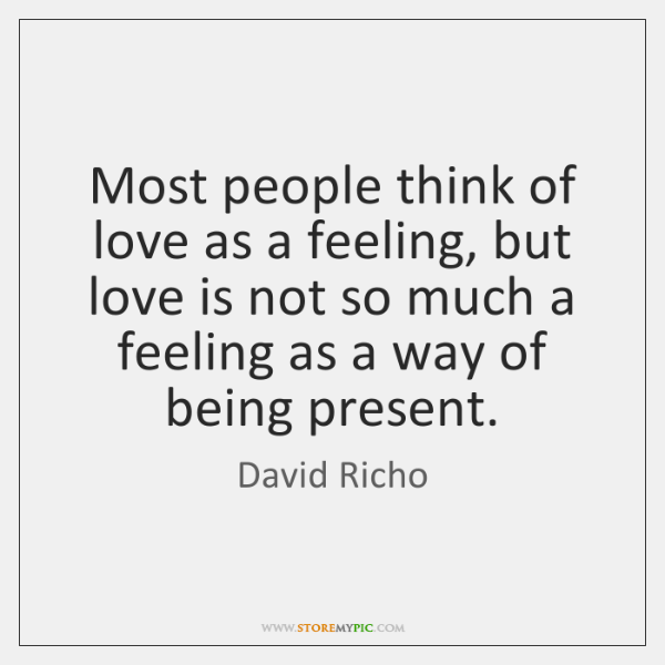 Most people think of love as a feeling, but love is not ...
