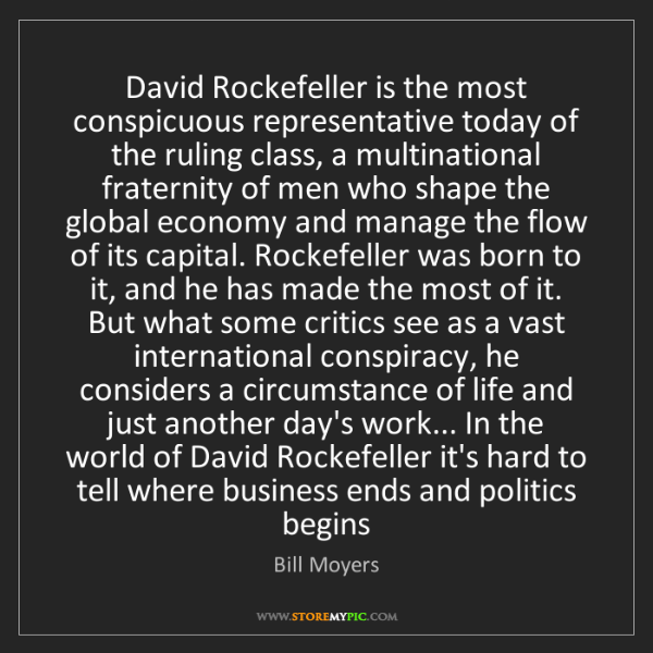 Bill Moyers: David Rockefeller is the most conspicuous representative...