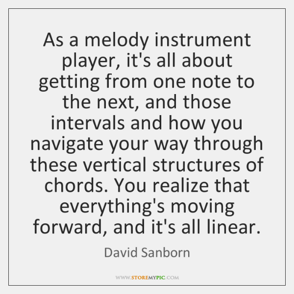 As a melody instrument player, it's all about getting from one note ...