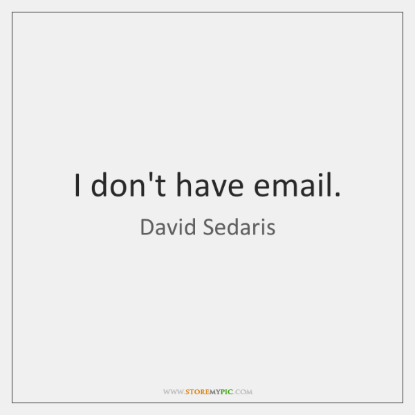 I don't have email.