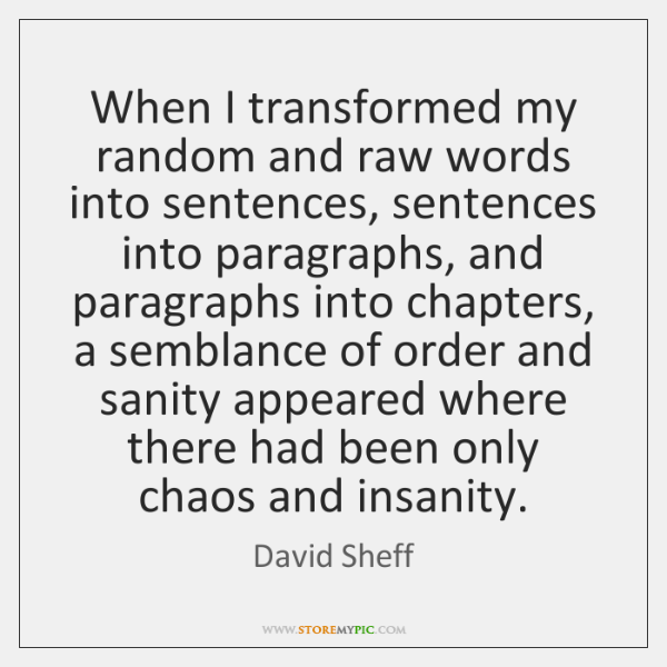 When I transformed my random and raw words into sentences, sentences into ...