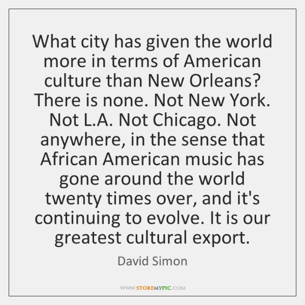 What city has given the world more in terms of American culture ...