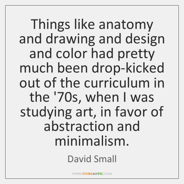 Things like anatomy and drawing and design and color had pretty much ...