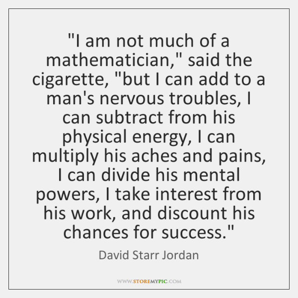 """""""I am not much of a mathematician,"""" said the cigarette, """"but I ..."""