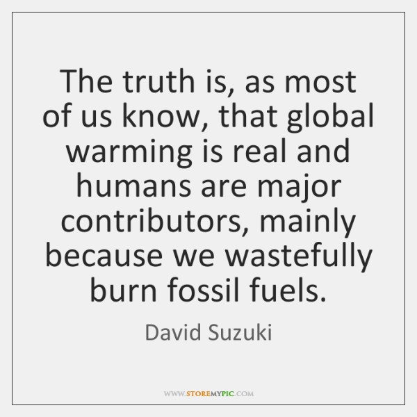 The truth is, as most of us know, that global warming is ...