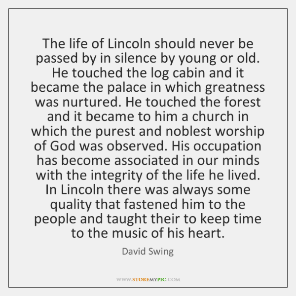 The life of Lincoln should never be passed by in silence by ...