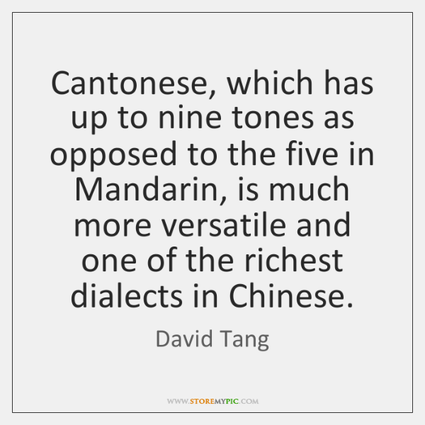 Cantonese, which has up to nine tones as opposed to the five ...