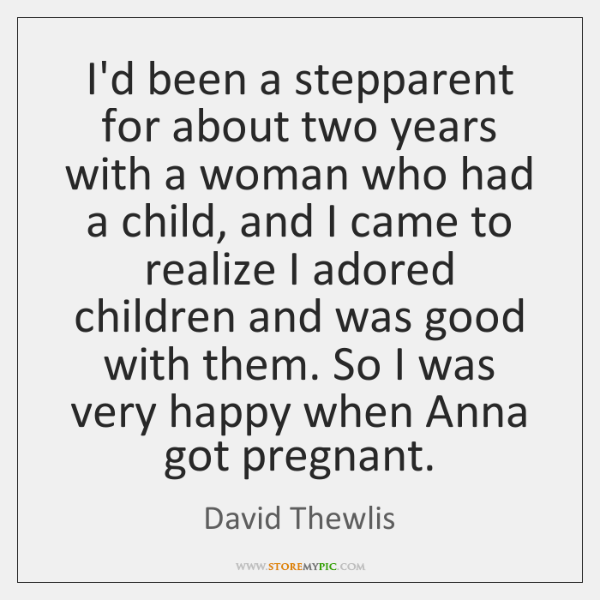 I'd been a stepparent for about two years with a woman who ...