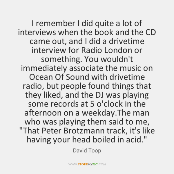 I remember I did quite a lot of interviews when the book ...