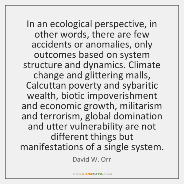 In an ecological perspective, in other words, there are few accidents or ...