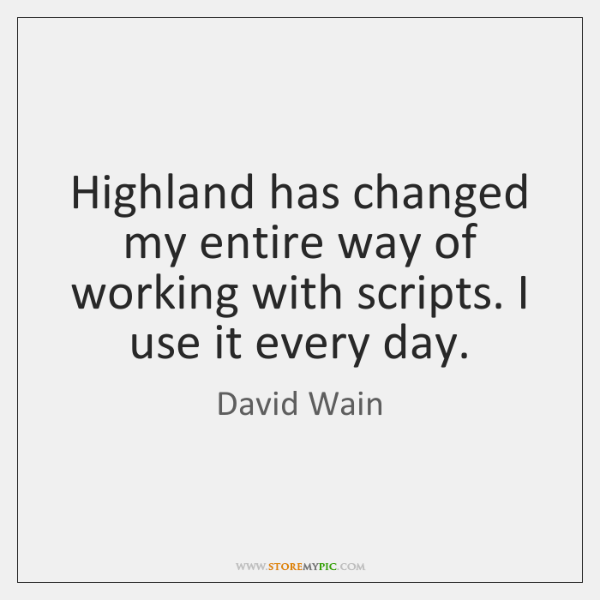Highland has changed my entire way of working with scripts. I use ...