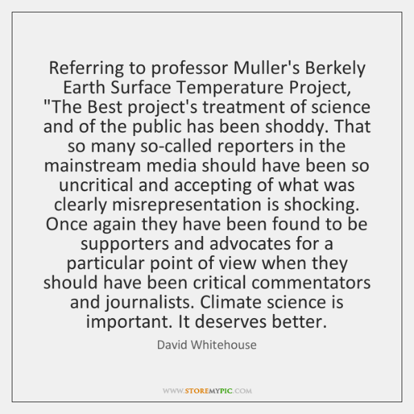 """Referring to professor Muller's Berkely Earth Surface Temperature Project, """"The Best project's ..."""