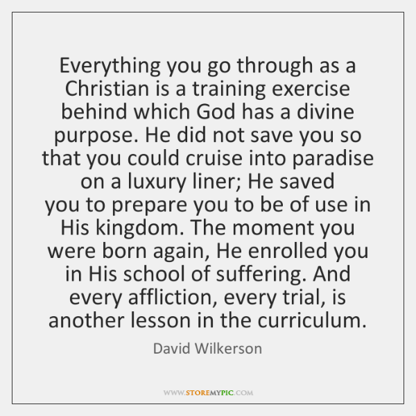 Everything you go through as a Christian is a training exercise behind ...