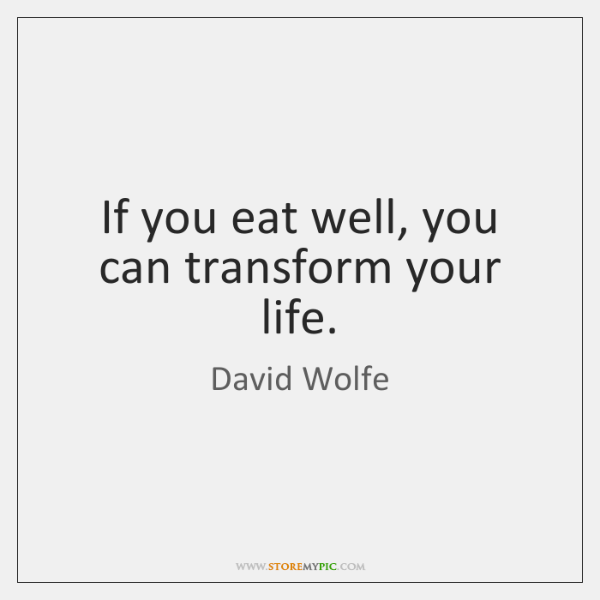 If you eat well, you can transform your life.