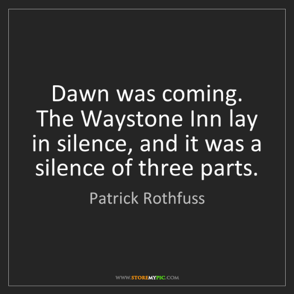 Patrick Rothfuss: Dawn was coming. The Waystone Inn lay in silence, and...