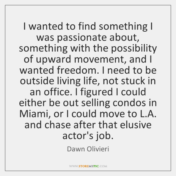 I wanted to find something I was passionate about, something with the ...