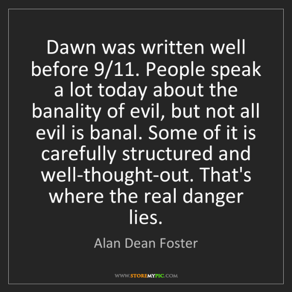 Alan Dean Foster: Dawn was written well before 9/11. People speak a lot...