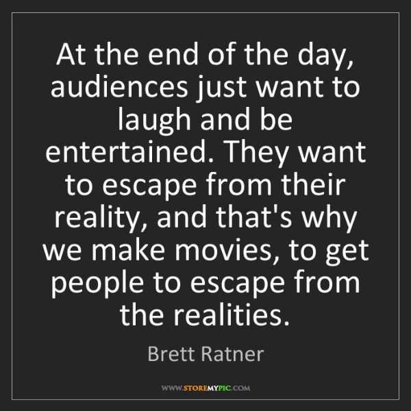 Brett Ratner: At the end of the day, audiences just want to laugh and...