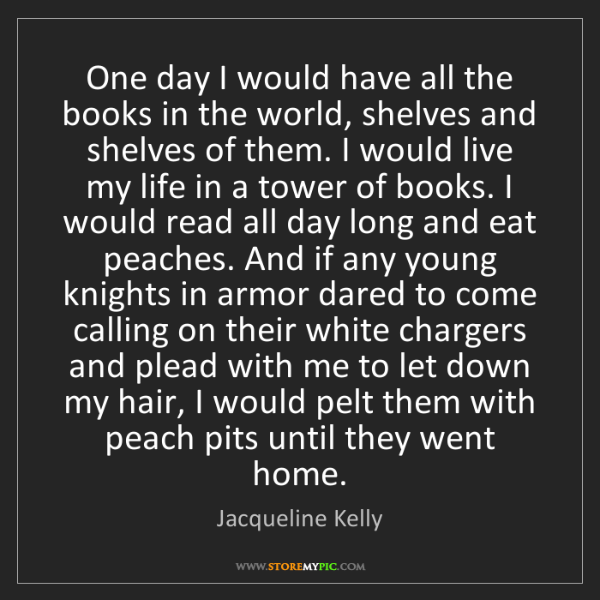 Jacqueline Kelly: One day I would have all the books in the world, shelves...