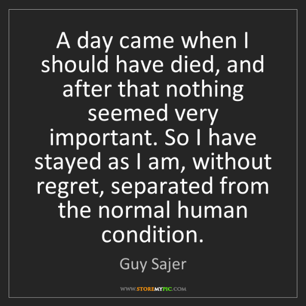 Guy Sajer: A day came when I should have died, and after that nothing...