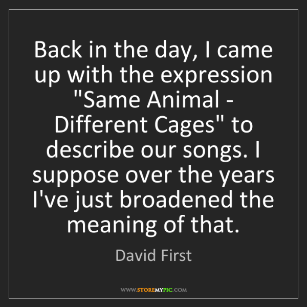 """David First: Back in the day, I came up with the expression """"Same..."""