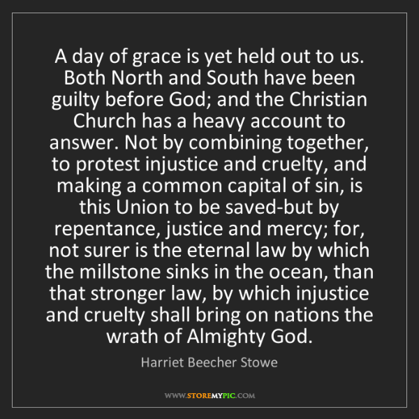 Harriet Beecher Stowe: A day of grace is yet held out to us. Both North and...