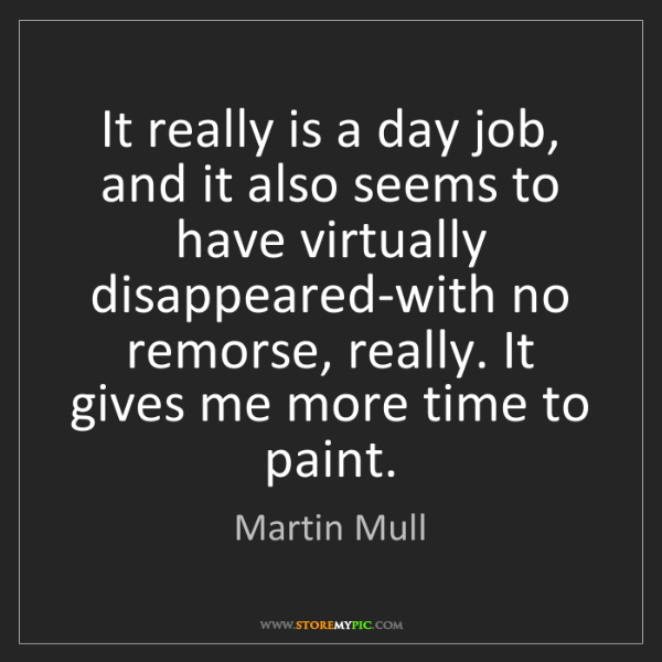 Martin Mull: It really is a day job, and it also seems to have virtually...