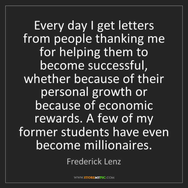 Frederick Lenz: Every day I get letters from people thanking me for helping...
