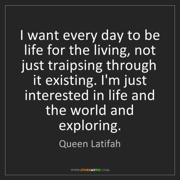 Queen Latifah: I want every day to be life for the living, not just...