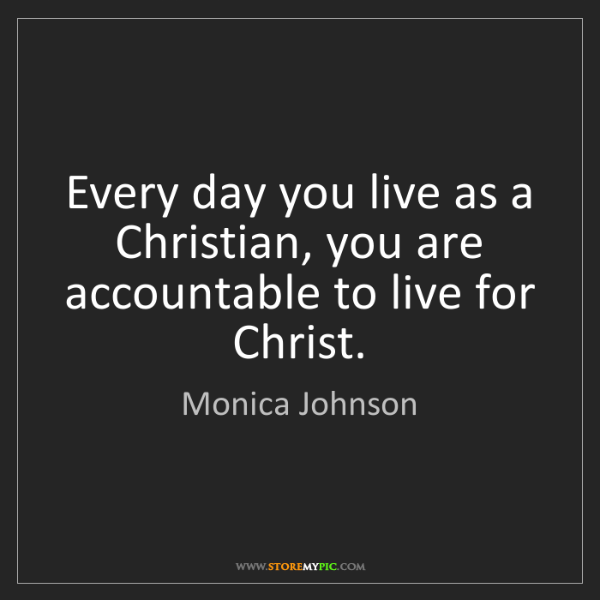 Monica Johnson: Every day you live as a Christian, you are accountable...