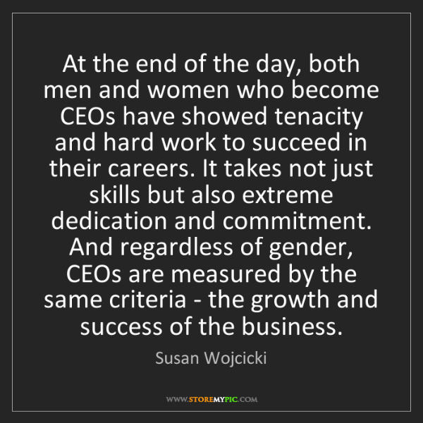 Susan Wojcicki: At the end of the day, both men and women who become...