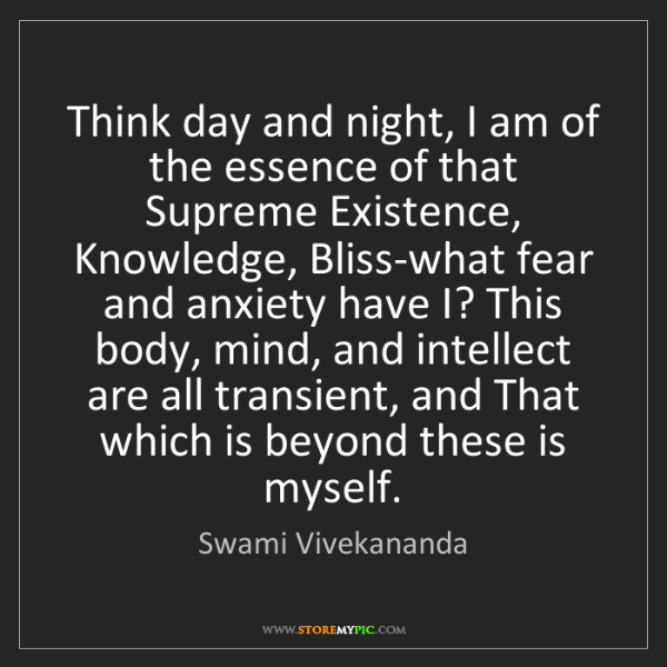 Swami Vivekananda: Think day and night, I am of the essence of that Supreme...