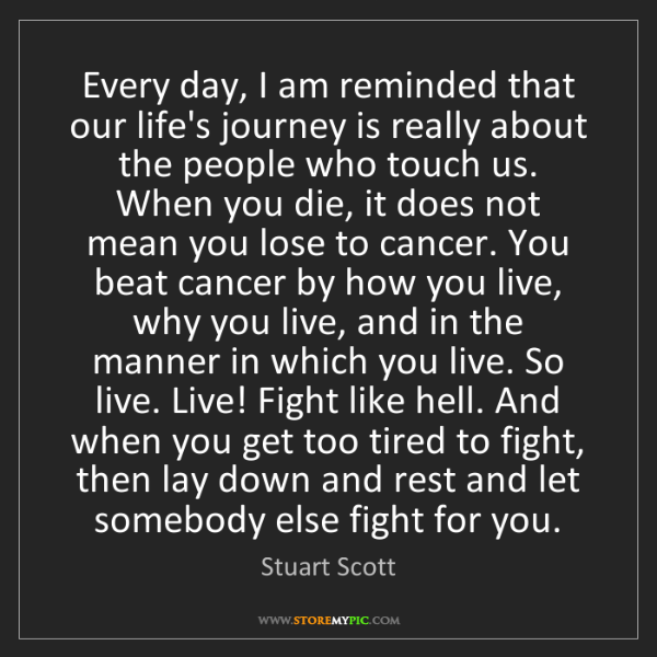 Stuart Scott: Every day, I am reminded that our life's journey is really...