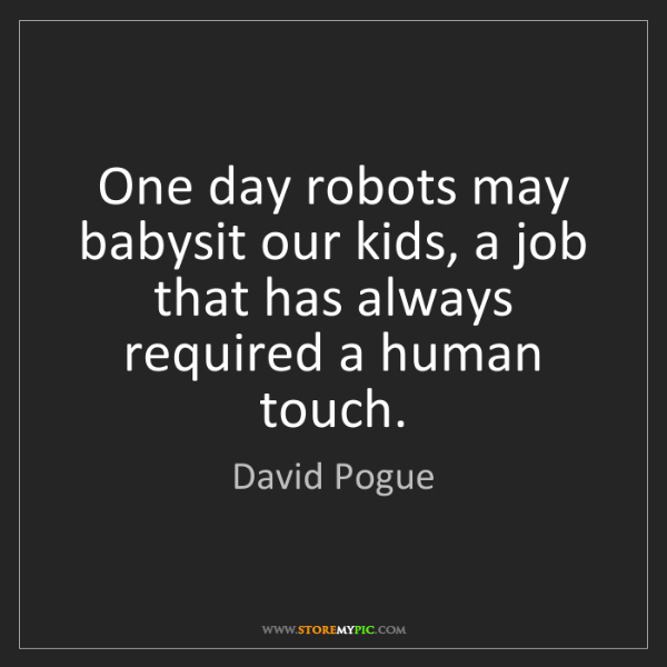 David Pogue: One day robots may babysit our kids, a job that has always...