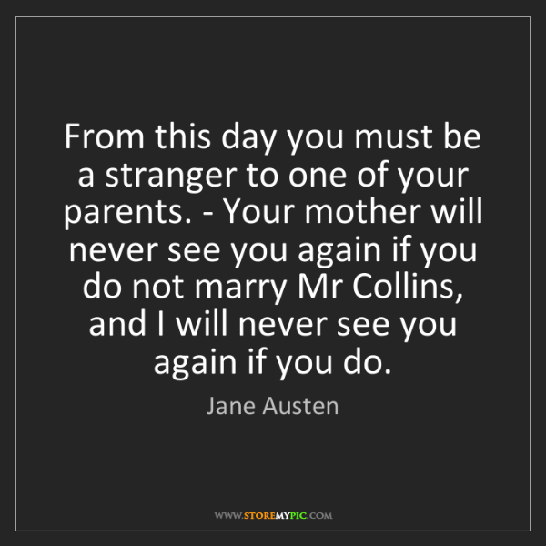 Jane Austen: From this day you must be a stranger to one of your parents....
