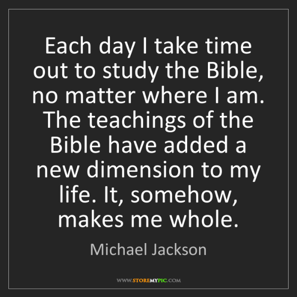 Michael Jackson: Each day I take time out to study the Bible, no matter...
