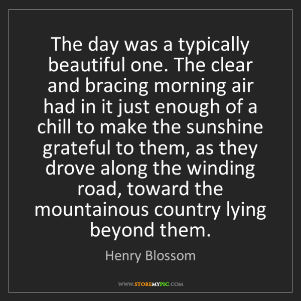 Henry Blossom: The day was a typically beautiful one. The clear and...