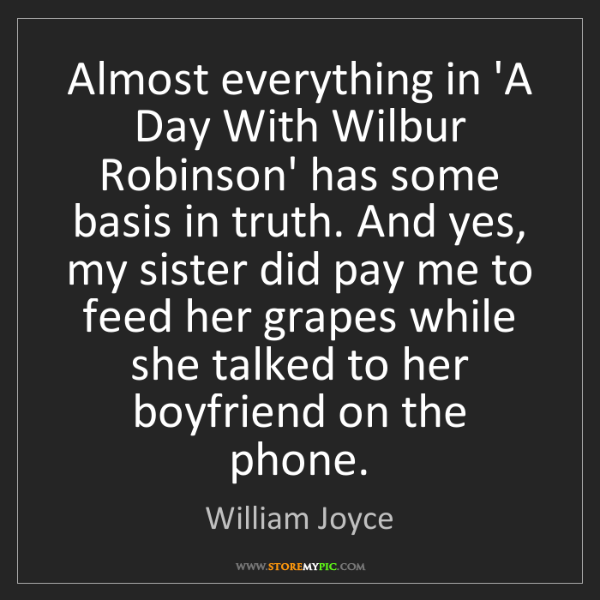 William Joyce: Almost everything in 'A Day With Wilbur Robinson' has...